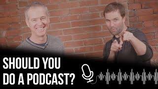 Should You Do A Podcast?