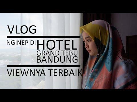 VLOG #8 BANDUNG : NGINEP DI GRAND TEBU HOTEL DENGAN VIEW KEREN