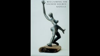 Reclaiming the Sacred Source: The Ancient Power and Wisdom of Women's Sexuality. Part 5