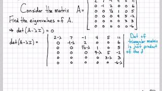 This video provides an example of computing the eigenvalues of an upper triangular matrix. Since the determinant of a triangular matrix is just the product o...