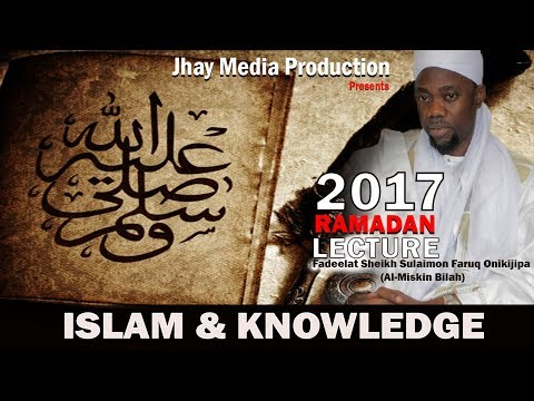ISLAM & KNOWLEDGE (Day 4 ) - Fadeelat Sheikh Sulaimon Faruq Onikijipa (Al-Miskin Bilah)