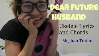 Dear Future Husband Ukulele Lyrics and Chords Cover (Meghan Trainor)