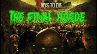 NIGHT 686 HORDE - 7 Days To Die - Episode 5 (The Final Episode?)