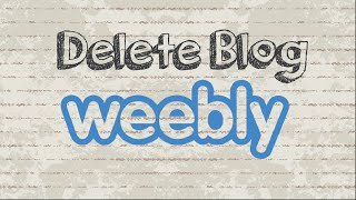 How to delete blog / site on Weebly