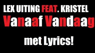 Lex Uiting Ft Kristel  Vanaaf Vandaag Met Lyrics HD