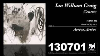 Ian William Craig - Arrive, Arrive (Centres)