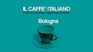 Top Lounge and Chill out Music - Il caffè italiano: Bologna ( Italian Lounge Espresso Music )