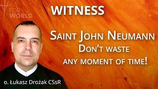 For world: św. Jan Neumann – nie trać ani chwili czasu!