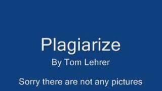 Plagiarize by Tom Lehrer EDIT: Lobachevsky by Tom Lehrer