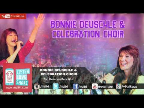 You Deserve-Beautiful   Bonnie Deuschle & Celebration Choir   Official Audio