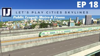 Let's Play Cities: Skylines EP18: Public Transit: Metro & Trams