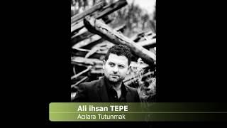 Acılara Tutunmak - Ali ihsan TEPE (Yeni 2017)
