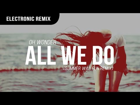 Oh Wonder - All We Do (Summer Was Fun Remix)