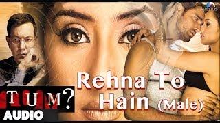 Tum : Rehna To Hain (Male) Full Audio Song   Rajat Kapoor