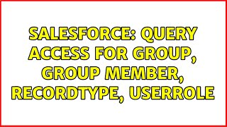 Salesforce: Query Access for Group, Group Member, RecordType, UserRole