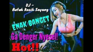DJ - Butuh Kasih Sayang||Asiik Nih Ga Nonton Ga Seneng