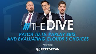 The Dive | Patch 10.15, Parlay Bets, and Evaluating Cloud9's Choices