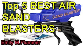 Top 5 BEST AIR SAND BLASTERS 2020