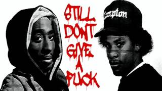 2Pac feat. Eazy E - Still Don't Give A Fuck (NEW 2016)