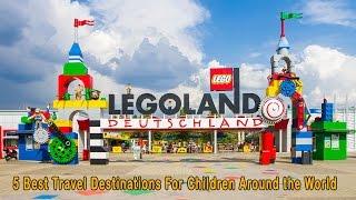 5 Best Travel Destinations For Children Around The World