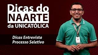 DICAS DO NAARTE DA UNICATÓLICA – ENTREVISTA PROCESSO SELETIVO