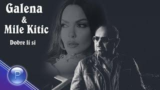 GALENA & MILE KITIC - DOBRE LI SI / Галена и Mile Kitic - Добре ли си, 2019