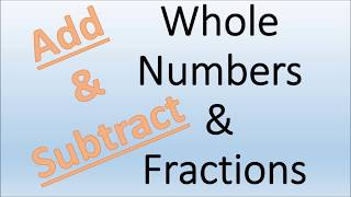 Adding and Subtracting Whole Numbers from Fractions