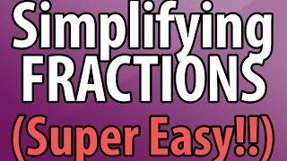 Simplifying Fractions - The Easy Way!