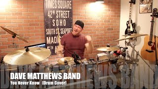 Dave Matthews Band - You Never Know  [High-Quality Drum Cover]