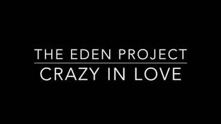 The Eden Project (ft. Leah Kelly)    Crazy In Love Lyrics