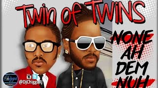 Twin Of Twins - None A Dem Nuh Bad (Audio)