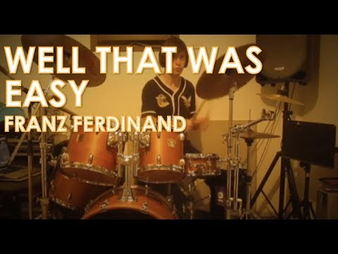 Franz Ferdinand - Well That Was Easy: Drum Cover
