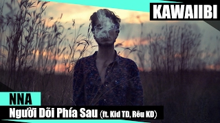 Người Dõi Phía Sau - NNA ft. Kid TD & Rêu KD [ Video Lyrics ]