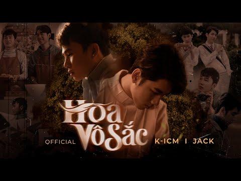 HOA VÔ SẮC   K-ICM x JACK   OFFICIAL MUSIC VIDEO