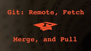 004 Git remote, fetch, merge, and pull