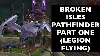 Unlock Legion Flying, Part 1 (Broken Isles Pathfinder, Part One)   WoW Achievement Guide