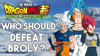 Who Should Defeat Broly in Dragon Ball Super: Broly? | SPOILERS!