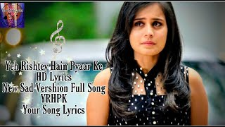 Yeh Rishtey Hain Pyaar Ke||New Sad Vershion||Full Lyrics Song