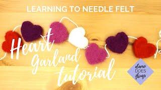 Learning To Needle Felt - Heart Garland Tutorial