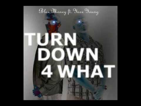Blue Money - Turn Down 4 What (ft. Yace Young)