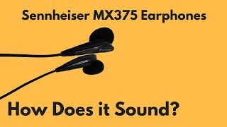 Sennheiser MX375 Earphones   How Does It Sound?
