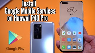Install the Google Mobile Services on the Huawei P40 Pro - FIX