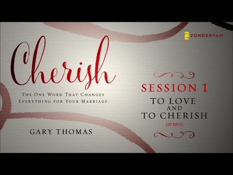 Cherish Small Group Bible Study by Gary Thomas - Session One