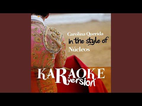 Carolina Querida (In the Style of Núcleos) (Karaoke Version)