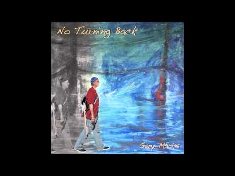 No Turning Back, title track - Gary Marks