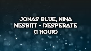 Jonas Blue, Nina Nesbitt   Desperate (1 Hour)