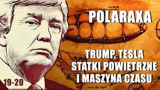 Polaraxa 19-20: Trump, Tesla, statki powietrzne i maszyna czasu