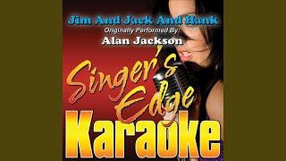 Jim and Jack and Hank (Originally Performed by Alan Jackson) (Karaoke)