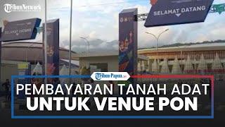 Pemerintah Diminta oleh DPR Papua agar Segera Tuntaskan Pembayaran Tanah Adat untuk Venue PON XX