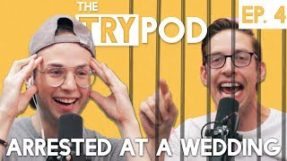 The Try Guys Podcast - Arrested At A Wedding - TryPod Ep. 4